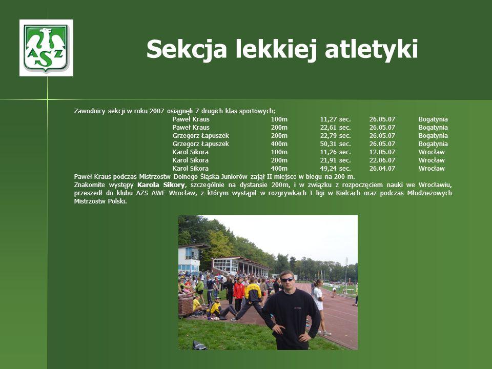 Zawodnicy sekcji w roku 2007 osiągnęli 7 drugich klas sportowych; Paweł Kraus 100m11,27 sec.26.05.07Bogatynia Paweł Kraus 200m22,61 sec.26.05.07Bogaty