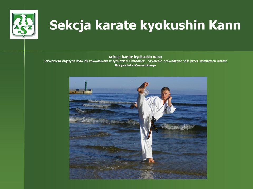Sekcja karate kyokushin Kann Szkoleniem objętych było 28 zawodników w tym dzieci i młodzież. Szkolenie prowadzone jest przez instruktora karate Krzysz
