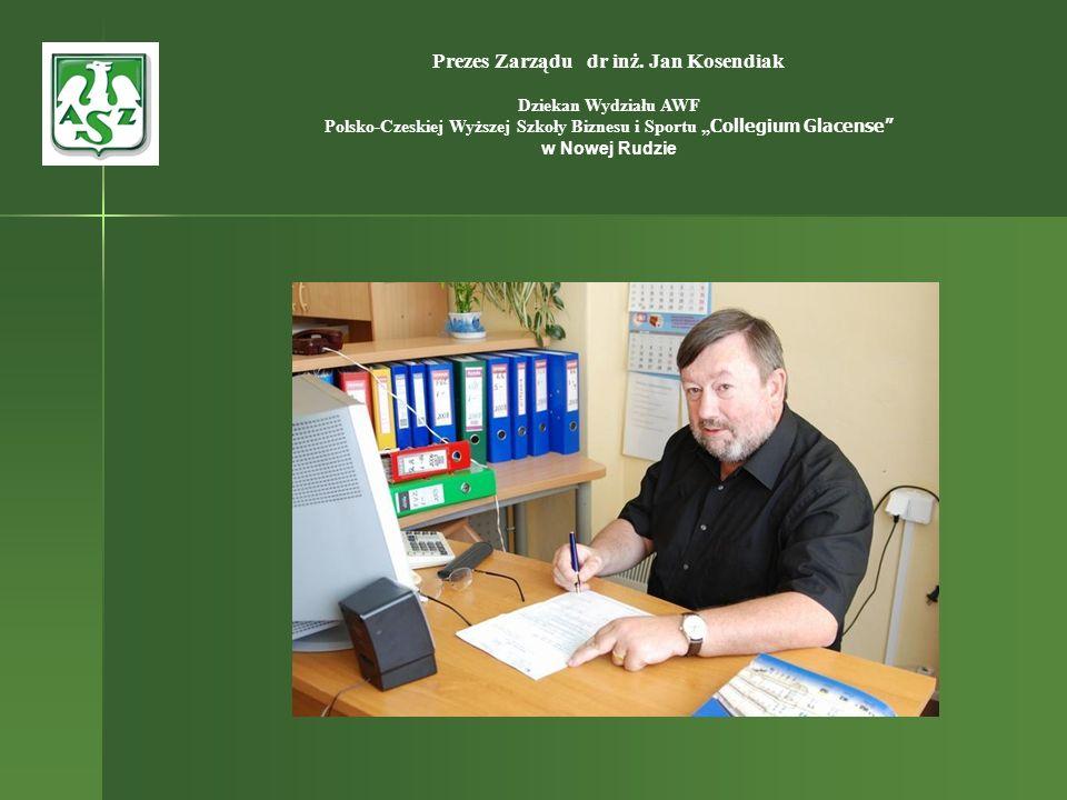 Prezes Zarządu dr inż. Jan Kosendiak Dziekan Wydziału AWF Polsko-Czeskiej Wyższej Szkoły Biznesu i Sportu Collegium Glacense w Nowej Rudzie