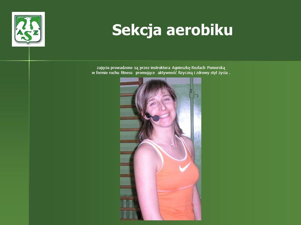 zajęcia prowadzone są przez instruktora Agnieszkę Rozlach Pomorską w formie ruchu fitness promujące aktywność fizyczną i zdrowy styl życia. Sekcja aer