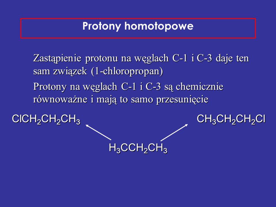 H 3 CCH 2 CH 3 CH 3 CH 2 CH 2 Cl ClCH 2 CH 2 CH 3 Protony homotopowe Zastąpienie protonu na węglach C-1 i C-3 daje ten sam związek (1-chloropropan) Pr