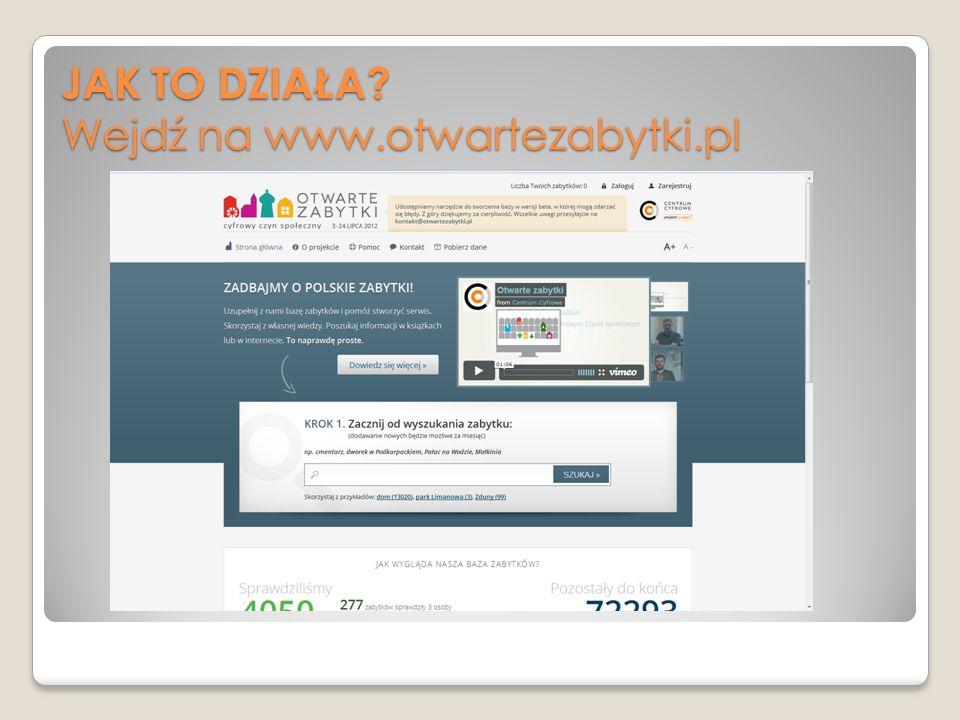 JAK TO DZIAŁA? Wejdź na www.otwartezabytki.pl