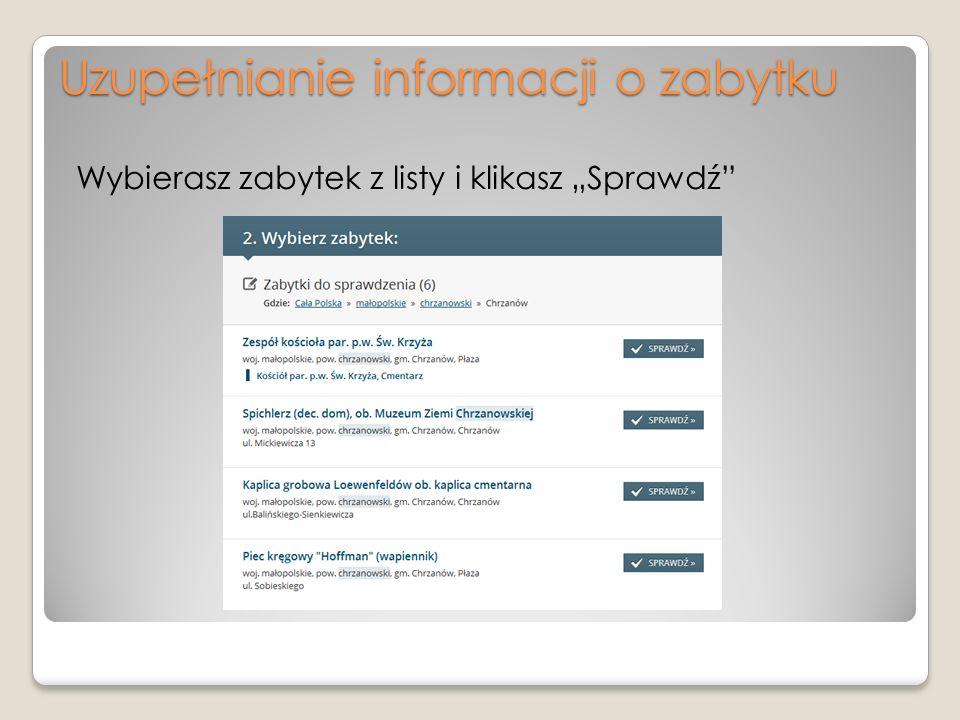 Uzupełnianie informacji o zabytku Wybierasz zabytek z listy i klikasz Sprawdź