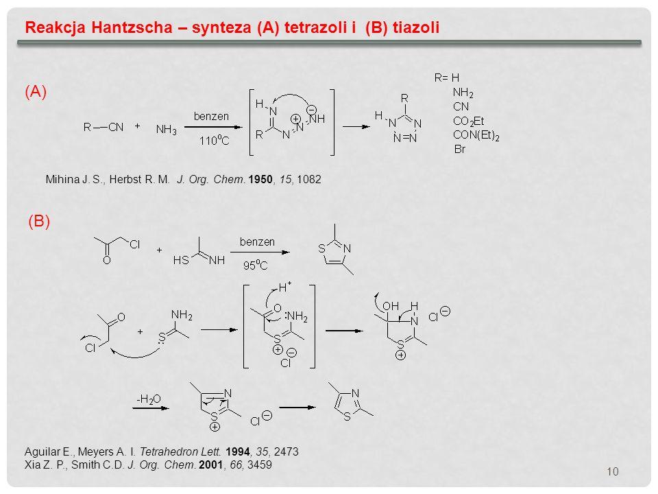 10 Reakcja Hantzscha – synteza (A) tetrazoli i (B) tiazoli (A) (B) Aguilar E., Meyers A. I. Tetrahedron Lett. 1994, 35, 2473 Xia Z. P., Smith C.D. J.
