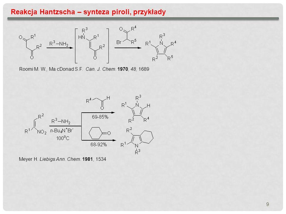 9 Reakcja Hantzscha – synteza piroli, przykłady Roomi M. W., Ma cDonad S.F. Can. J. Chem. 1970, 48, 1689 Meyer H. Liebigs Ann. Chem. 1981, 1534