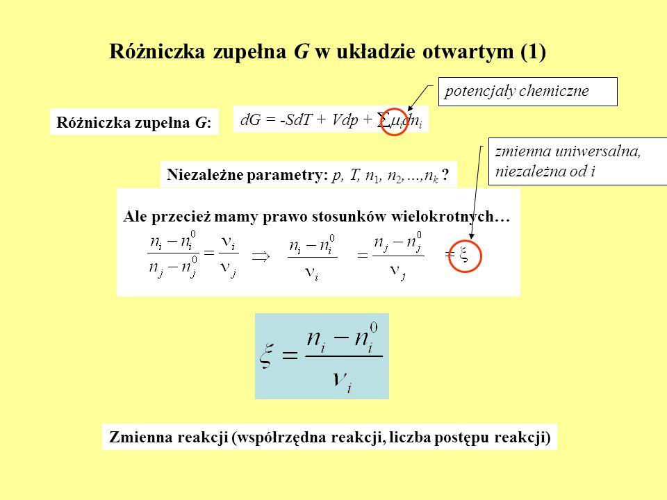Różniczka zupełna G w układzie otwartym (1) dG = -SdT + Vdp + i dn i Różniczka zupełna G: Niezależne parametry: p, T, n 1, n 2,…,n k ? Ale przecież ma
