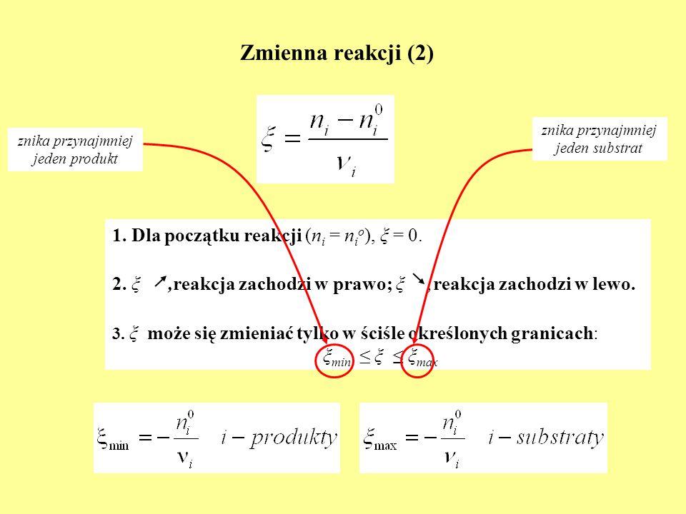 Zmienna reakcji (2) 1. Dla początku reakcji (n i = n i o ), ξ = 0. 2. ξ,reakcja zachodzi w prawo; ξ,reakcja zachodzi w lewo. 3. ξ może się zmieniać ty