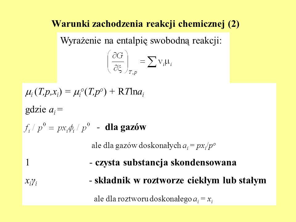 Warunki zachodzenia reakcji chemicznej (2) i (T,p,x i ) = i o (T,p o ) + RTlna i gdzie a i = - dla gazów ale dla gazów doskonałych a i = px i /p o 1 -