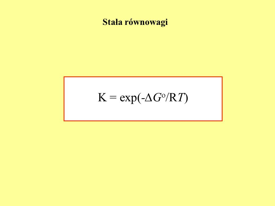 Stała równowagi K = exp(-G o /RT)