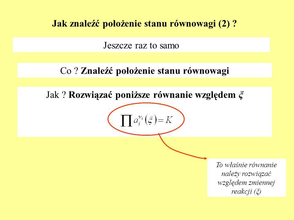 Jak znaleźć położenie stanu równowagi (2) ? Jeszcze raz to samo Co ? Znaleźć położenie stanu równowagi Jak ? Rozwiązać poniższe równanie względem ξ To