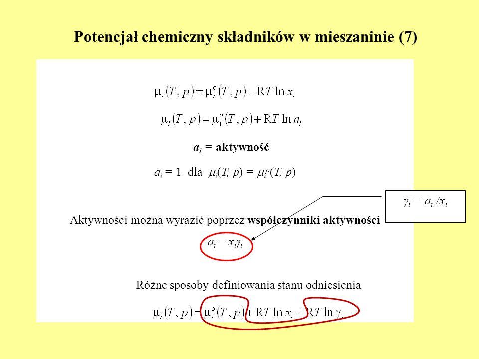 Potencjał chemiczny składników w mieszaninie (8) Sposoby definiowania współczynników aktywności (systemy odniesienia) Symetryczny system odniesienia Dla każdego składnika: x i 1 γ i 1 i (T,p) = i o (T,p) + RTln(x i γ i ) i o (T,p) – potencjał chemiczny czystego składnika Niesymetryczny system odniesienia Dla składnika (składników) występujących w rozcieńczeniu x i 0 γ i * 1 i (T,p) = i o (T,p) + RTln(x i γ i * ) i o (T,p) – potencjał chemiczny składnika w rozcieńczeniu nieskończenie wielkim, ekstrapolowany do czystej substancji Pozostałe składniki (występujące w nadmiarze) – definicja jak w symetrycznym układzie odniesienia