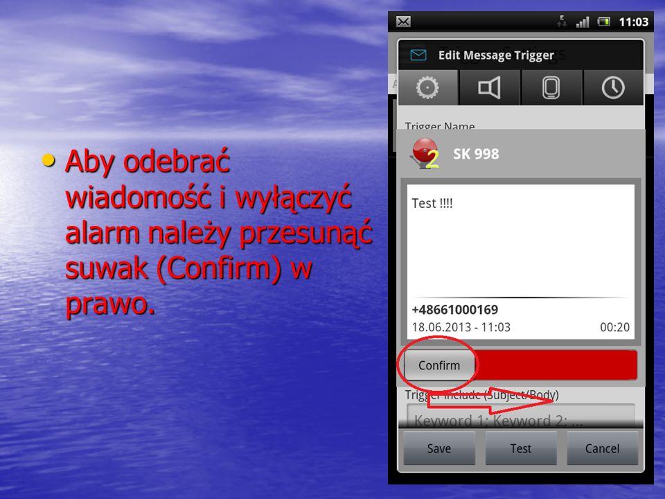 Aby odebrać wiadomość i wyłączyć alarm należy przesunąć suwak (Confirm) w prawo.