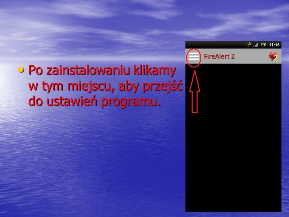 Po zainstalowaniu klikamy w tym miejscu, aby przejść do ustawień programu. Po zainstalowaniu klikamy w tym miejscu, aby przejść do ustawień programu.