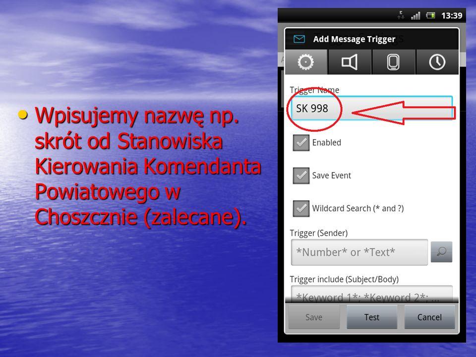Wpisujemy nazwę np. skrót od Stanowiska Kierowania Komendanta Powiatowego w Choszcznie (zalecane). Wpisujemy nazwę np. skrót od Stanowiska Kierowania