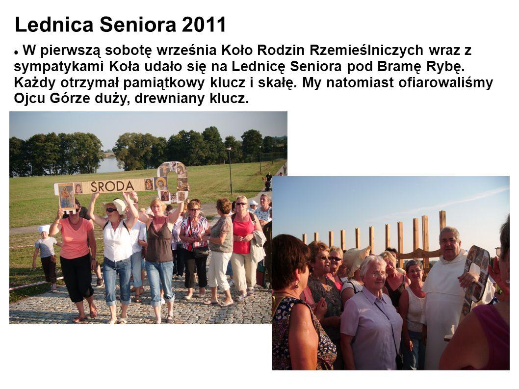 Lednica Seniora 2011 W pierwszą sobotę września Koło Rodzin Rzemieślniczych wraz z sympatykami Koła udało się na Lednicę Seniora pod Bramę Rybę.