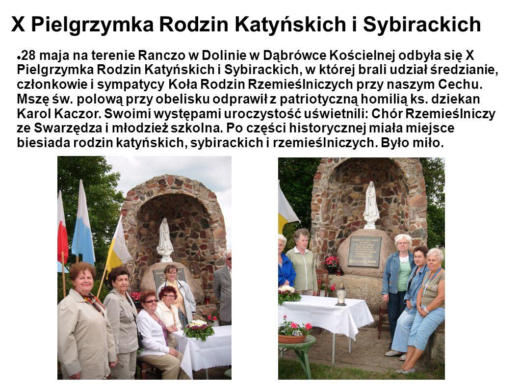 X Pielgrzymka Rodzin Katyńskich i Sybirackich 28 maja na terenie Ranczo w Dolinie w Dąbrówce Kościelnej odbyła się X Pielgrzymka Rodzin Katyńskich i Sybirackich, w której brali udział średzianie, członkowie i sympatycy Koła Rodzin Rzemieślniczych przy naszym Cechu.
