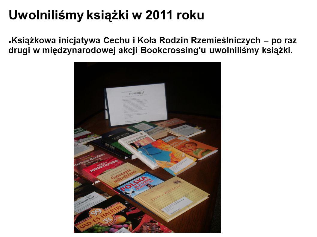 Uwolniliśmy książki w 2011 roku Książkowa inicjatywa Cechu i Koła Rodzin Rzemieślniczych – po raz drugi w międzynarodowej akcji Bookcrossing u uwolniliśmy książki.