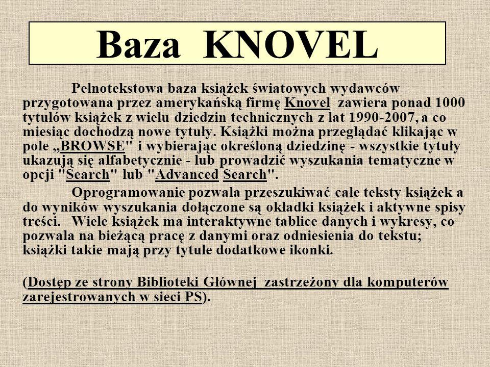 Baza KNOVEL Pełnotekstowa baza książek światowych wydawców przygotowana przez amerykańską firmę Knovel zawiera ponad 1000 tytułów książek z wielu dzie