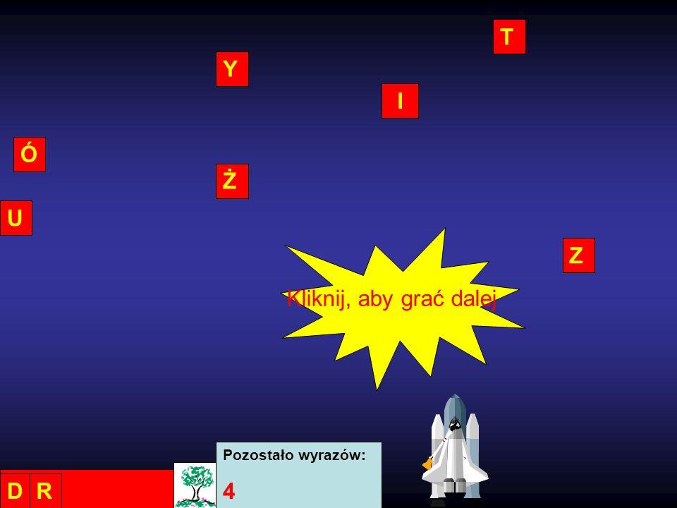 T Y Z Ó I Ż U Pozostało wyrazów: 4 DR