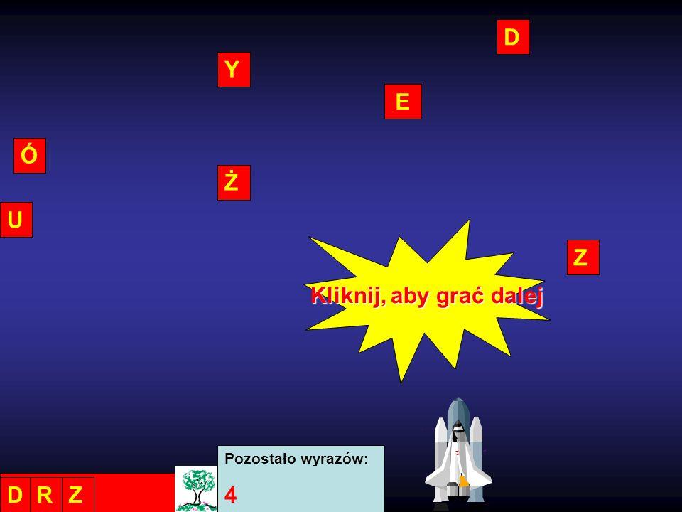 D Y Z Ó E Ż U Pozostało wyrazów: 4 DRZ