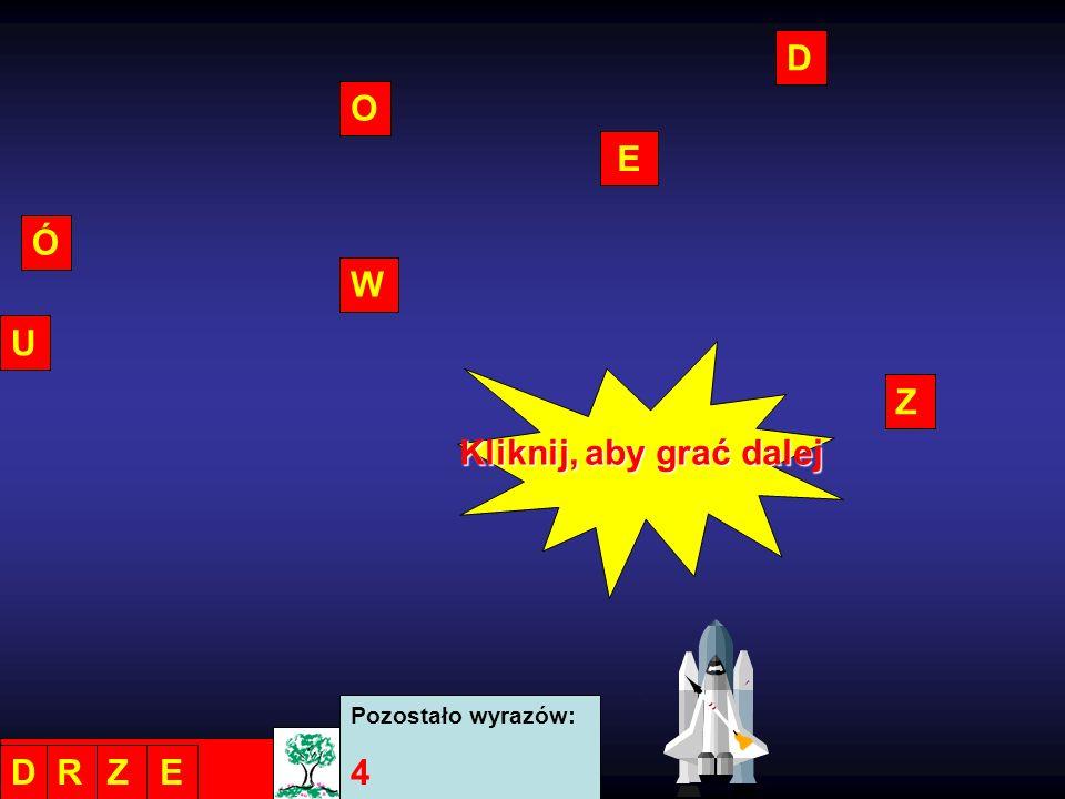 D O Z Ó E W U Pozostało wyrazów: 4 DRZE