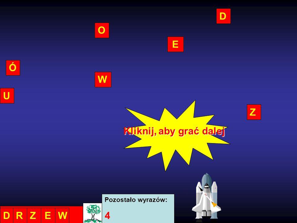 D O Z Ó E W U Pozostało wyrazów: 4 DRZEW