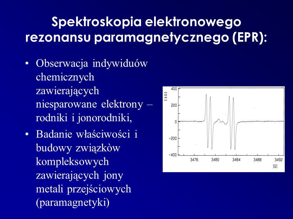 Spektroskopia elektronowego rezonansu paramagnetycznego (EPR): Obserwacja indywiduów chemicznych zawierających niesparowane elektrony – rodniki i jonorodniki, Badanie właściwości i budowy związkòw kompleksowych zawierających jony metali przejściowych (paramagnetyki)