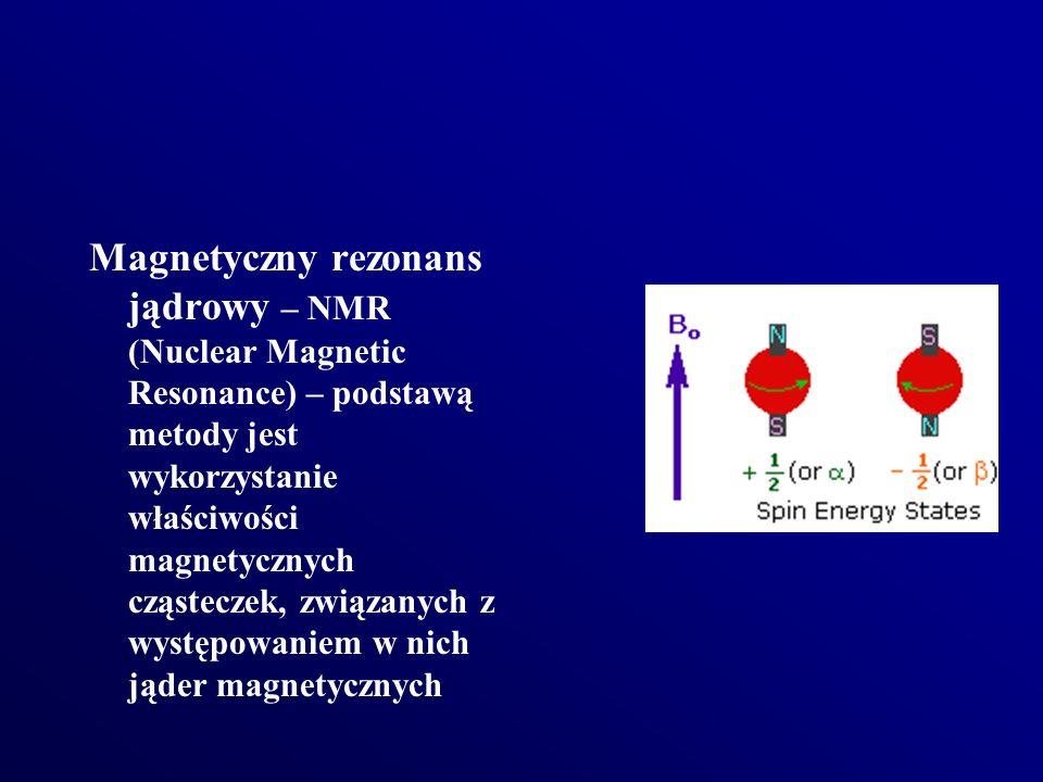 Magnetyczny rezonans jądrowy – NMR (Nuclear Magnetic Resonance) – podstawą metody jest wykorzystanie właściwości magnetycznych cząsteczek, związanych
