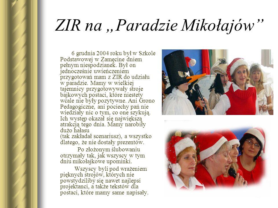 ZIR na Paradzie Mikołajów 6 grudnia 2004 roku był w Szkole Podstawowej w Zamęcine dniem pełnym niespodzianek. Był on jednocześnie uwieńczeniem przygot