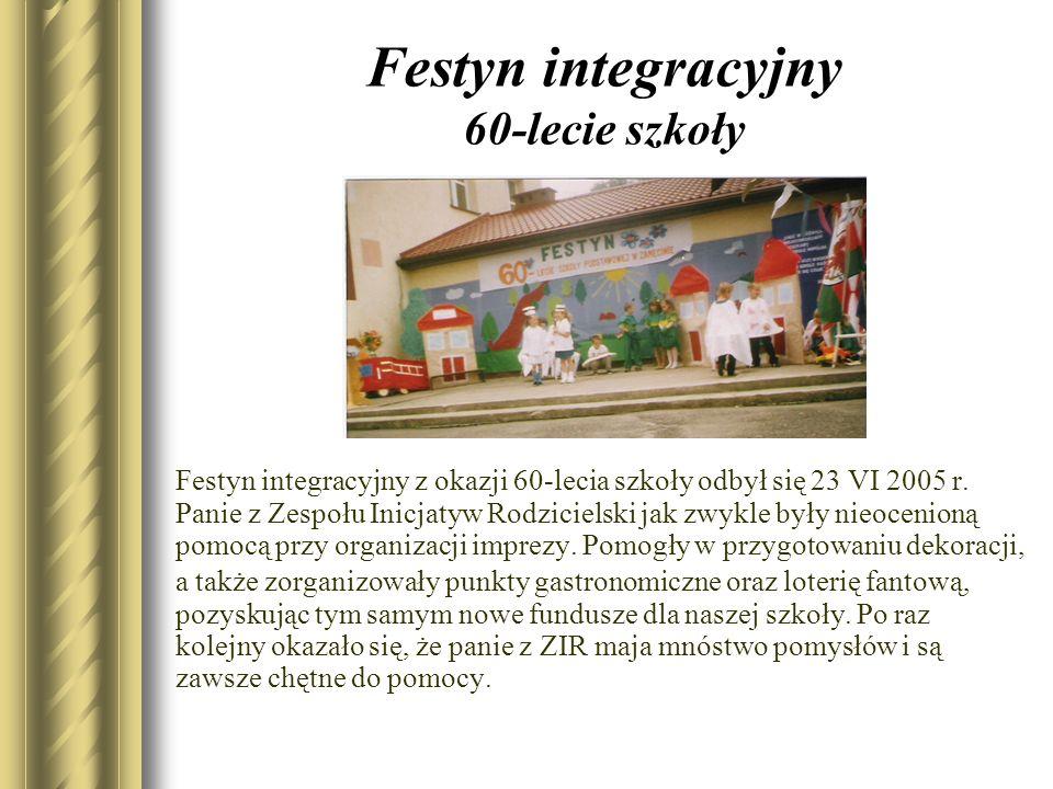 Festyn integracyjny 60-lecie szkoły Festyn integracyjny z okazji 60-lecia szkoły odbył się 23 VI 2005 r. Panie z Zespołu Inicjatyw Rodzicielski jak zw