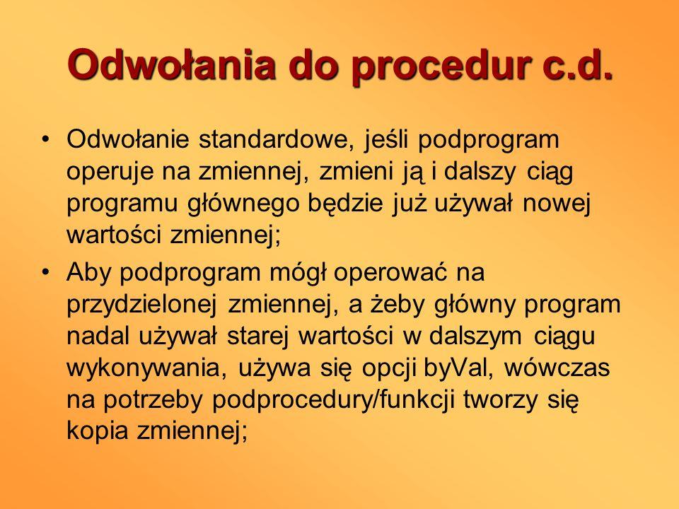 Odwołania do procedur c.d. Odwołanie standardowe, jeśli podprogram operuje na zmiennej, zmieni ją i dalszy ciąg programu głównego będzie już używał no