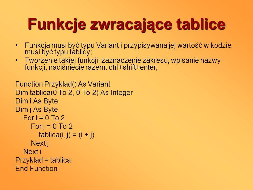 Funkcje zwracające tablice Funkcja musi być typu Variant i przypisywana jej wartość w kodzie musi być typu tablicy; Tworzenie takiej funkcji: zaznacze