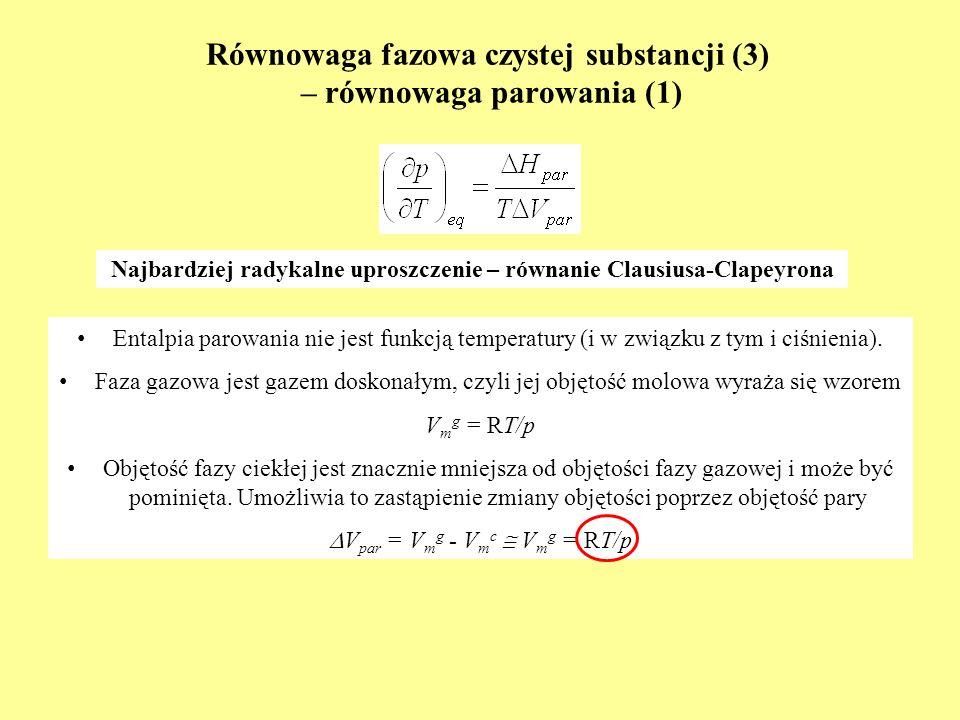 Równowaga fazowa czystej substancji (3) – równowaga parowania (1) E ntalpia parowania nie jest funkcją temperatury (i w związku z tym i ciśnienia). F