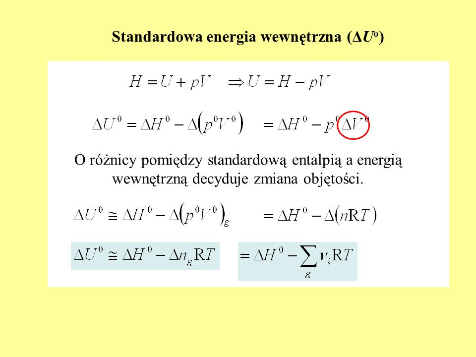 Standardowa energia wewnętrzna (ΔU o ) O różnicy pomiędzy standardową entalpią a energią wewnętrzną decyduje zmiana objętości.