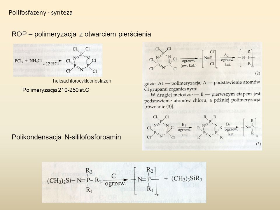 Polifosfazeny - synteza ROP – polimeryzacja z otwarciem pierścienia heksachlorocyklotrifosfazen Polimeryzacja 210-250 st.C Polikondensacja N-sililofos