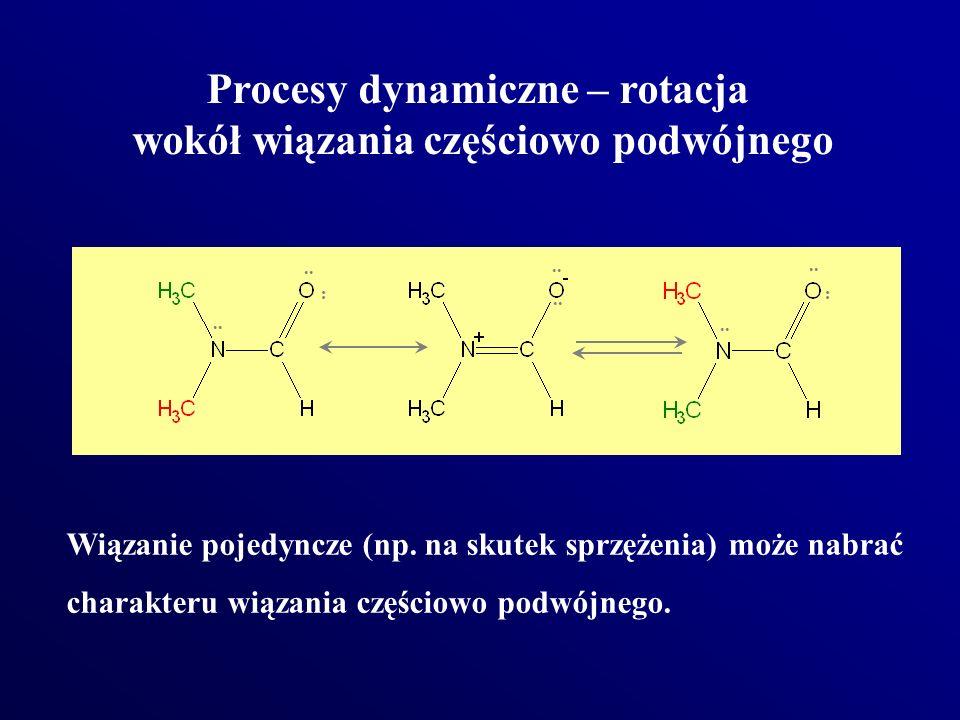 .. Procesy dynamiczne – rotacja wokół wiązania częściowo podwójnego Wiązanie pojedyncze (np. na skutek sprzężenia) może nabrać charakteru wiązania czę