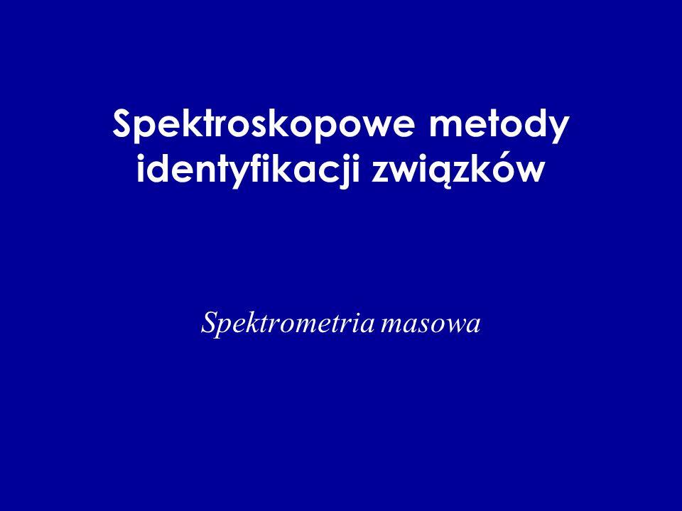 Spektroskopowe metody identyfikacji związków Spektrometria masowa