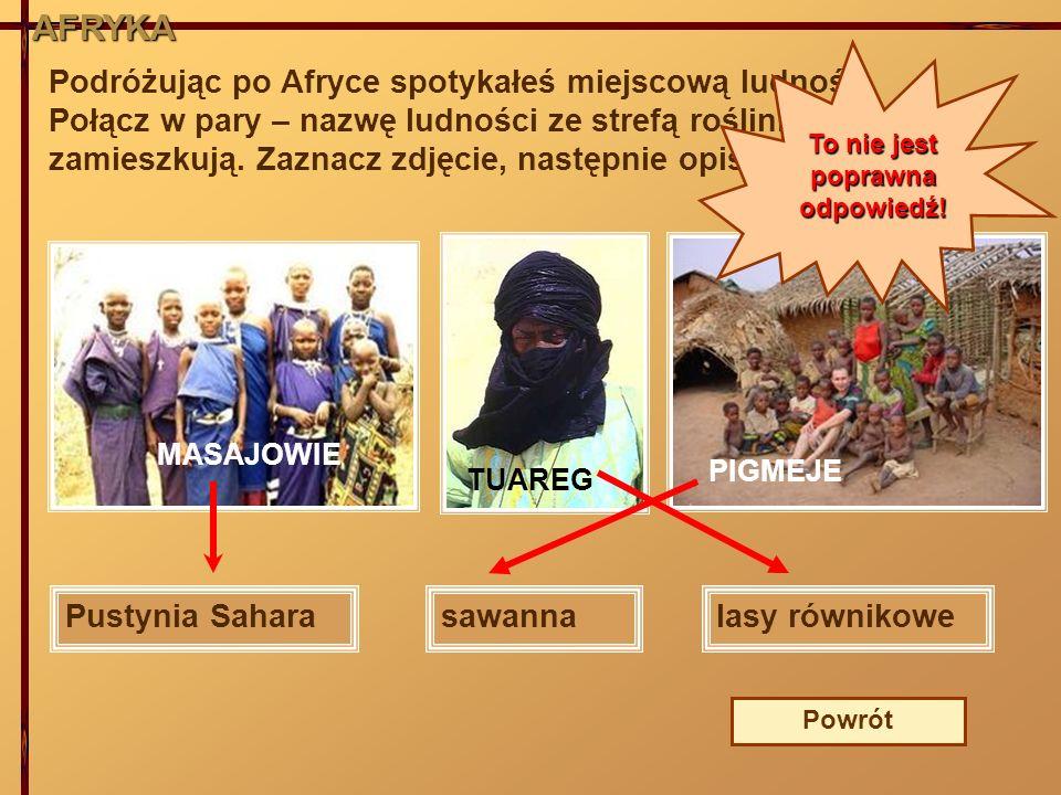 AFRYKA Podróżując po Afryce spotykałeś miejscową ludność. Połącz w pary – nazwę ludności ze strefą roślinną, którą zamieszkują. Zaznacz zdjęcie, nastę