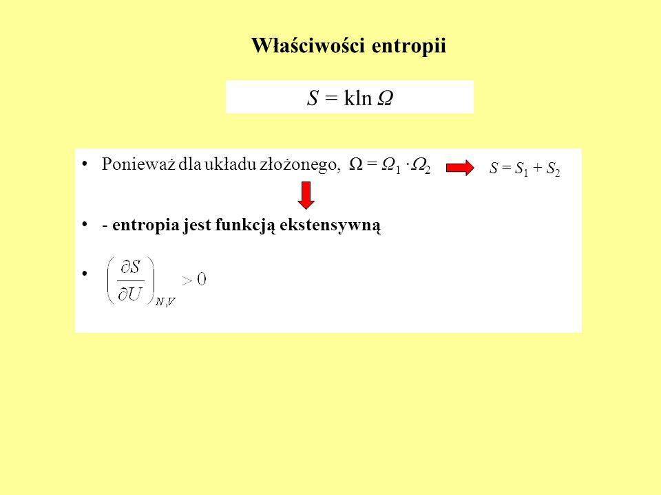 Właściwości entropii Ponieważ dla układu złożonego, Ω = Ω 1 2 - entropia jest funkcją ekstensywną S = kln Ω S = S 1 + S 2