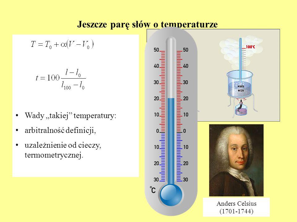 Jeszcze parę słów o temperaturze Wady takiej temperatury: arbitralność definicji, uzależnienie od cieczy, termometrycznej.