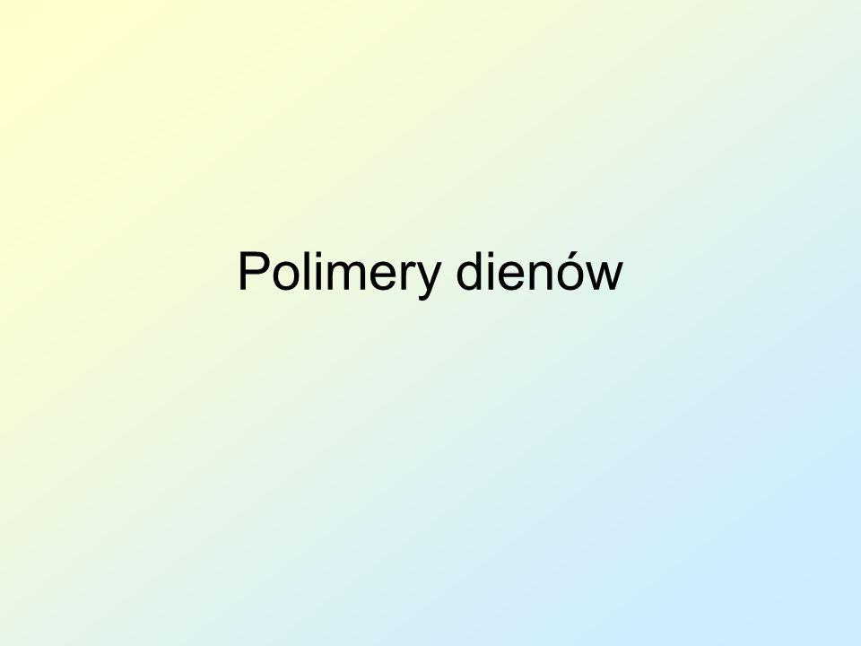 Polimery dienów sprzężonych Monomery zawierają w cząsteczce więcej niż jedno wiązanie nienasycone węgiel- węgiel Polimery dienów sprzężonych stosowane są głównie jako kauczuki, które po usieciowaniu tworzą elastomery