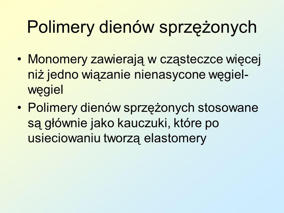 Polimery dienów sprzężonych Monomery zawierają w cząsteczce więcej niż jedno wiązanie nienasycone węgiel- węgiel Polimery dienów sprzężonych stosowane