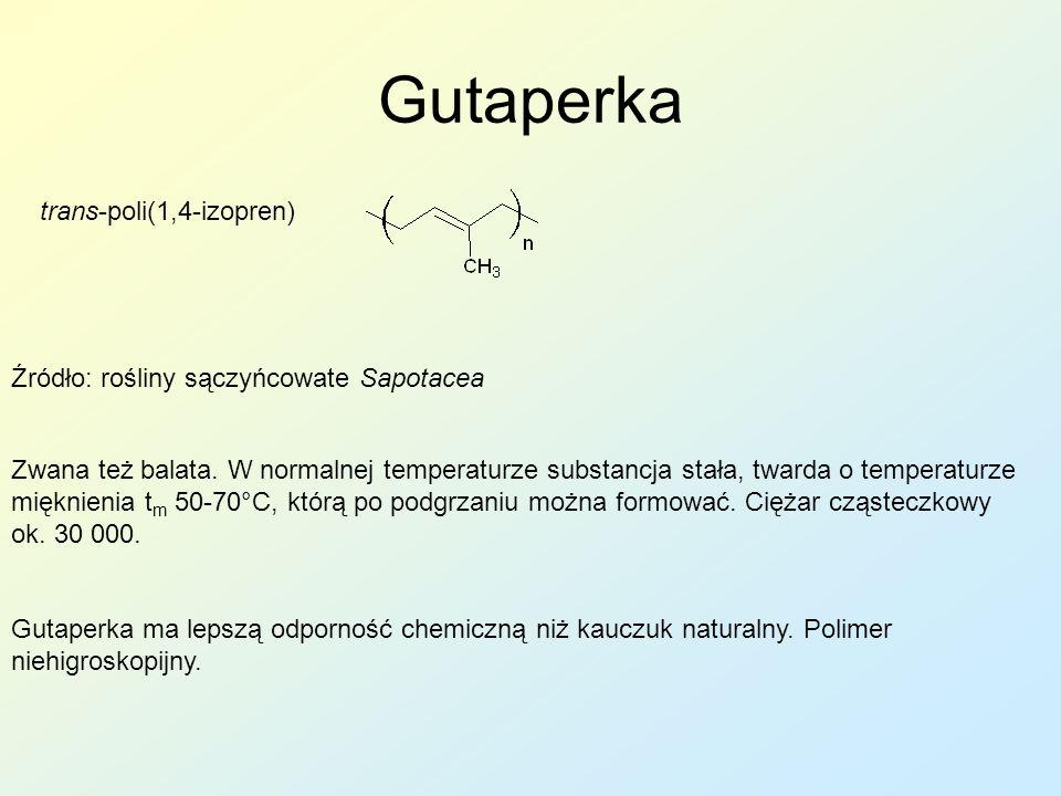 Gutaperka trans-poli(1,4-izopren) Źródło: rośliny sączyńcowate Sapotacea Zwana też balata. W normalnej temperaturze substancja stała, twarda o tempera