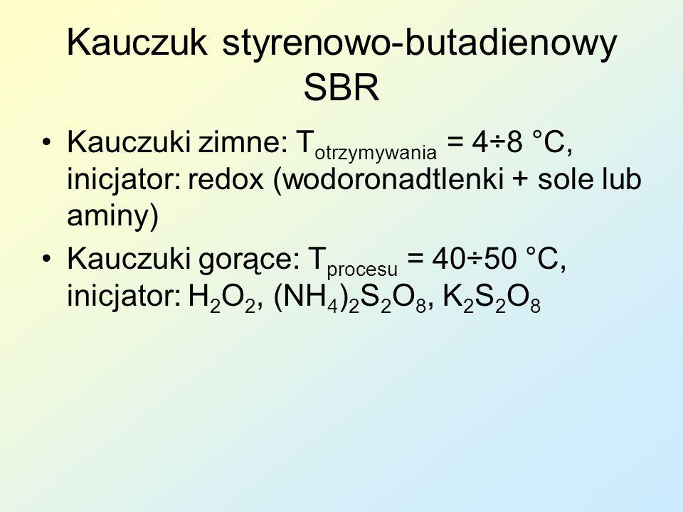 Kauczuk styrenowo-butadienowy SBR Kauczuki zimne: T otrzymywania = 4÷8 °C, inicjator: redox (wodoronadtlenki + sole lub aminy) Kauczuki gorące: T proc