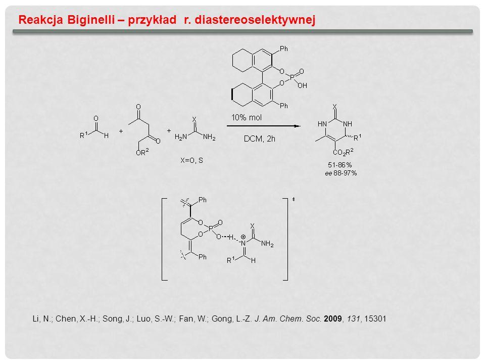 Reakcja Biginelli – przykład r. diastereoselektywnej Li, N.; Chen, X.-H.; Song, J.; Luo, S.-W.; Fan, W.; Gong, L.-Z. J. Am. Chem. Soc. 2009, 131, 1530