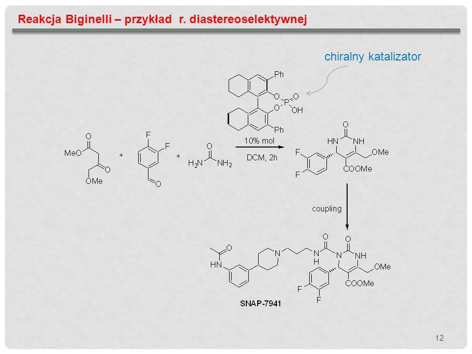 12 Reakcja Biginelli – przykład r. diastereoselektywnej chiralny katalizator