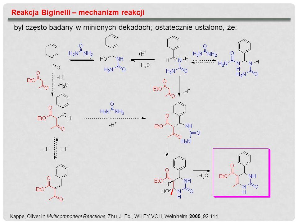 Reakcja Biginelli – mechanizm reakcji był często badany w minionych dekadach; ostatecznie ustalono, że: Kappe, Oliver in Multicomponent Reactions, Zhu