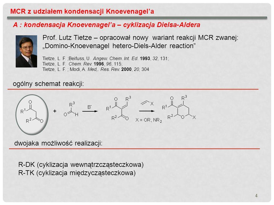 4 MCR z udziałem kondensacji Knoevenagela Prof. Lutz Tietze – opracował nowy wariant reakcji MCR zwanej: Domino-Knoevenagel hetero-Diels-Alder reactio