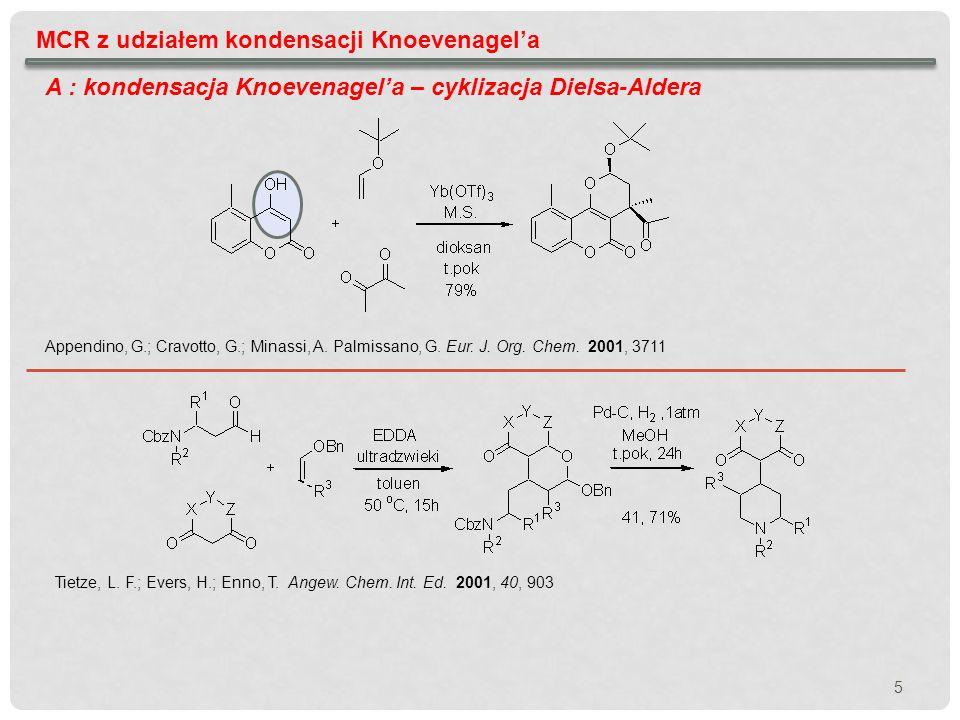MCR z udziałem kondensacji Knoevenagela A : kondensacja Knoevenagela – cyklizacja Dielsa-Aldera synteza asymetryczna : przy udziale chiralnego aldehydu przy udziale chiralnego alkenu Cravotto, G.; Nano,G.M.; Palmisano, G.; Tagliapietra, S.