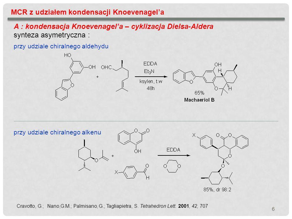 MCR z udziałem kondensacji Knoevenagela A : kondensacja Knoevenagela – cyklizacja Dielsa-Aldera synteza asymetryczna : przy udziale chiralnego aldehyd